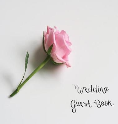Wedding Guest Book, Bride and Groom, Special Occasion, Love, Marriage, Comments, Gifts, Well Wish's, Wedding Signing Book with Pink Rose (Hardback) by Lollys Publishing
