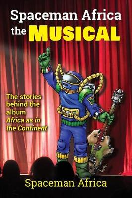 Spaceman Africa the Musical: The stories behind the album Africa as in the Continent by Spaceman Africa