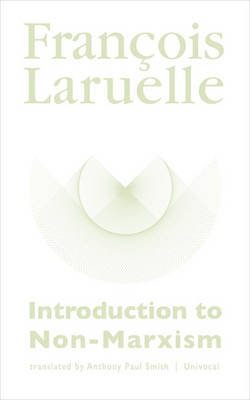 Introduction to Non-Marxism by Francois Laruelle