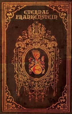 Eternal Frankenstein by Ross E Lockhart