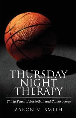 Thursday Night Therapy by Aaron M Smith
