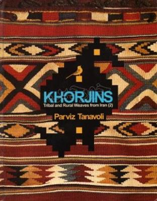 Khorjins - Tribal And Rural Weaves From Iran by Parviz Tanavoli