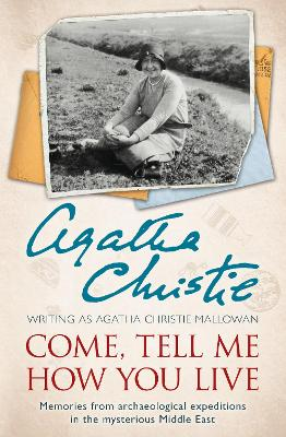 Come, Tell Me How You Live by Agatha Christie