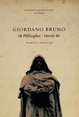 Giordano Bruno by Ingrid D. Rowland