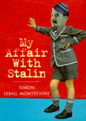 My Affair With Stalin by Simon Sebag Montefiore