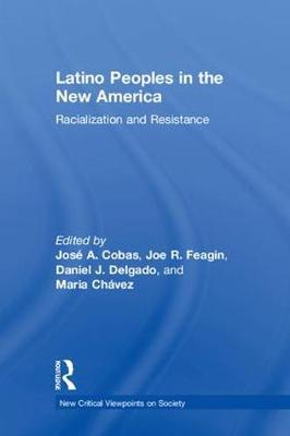 Latino Peoples in the New America: Racialization and Resistance by Jose A. Cobas