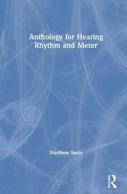 Anthology for Hearing Rhythm and Meter by Matthew Santa