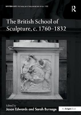 The The British School of Sculpture, c.1760-1832 by Jason Edwards