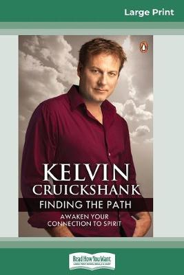 Finding the Path: Awaken Your Connection to Spirit (16pt Large Print Edition) by Kelvin Cruickshank