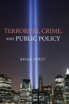Terrorism, Crime, and Public Policy by Brian Forst
