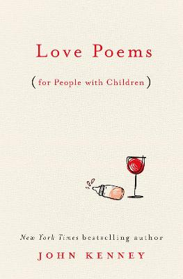 Love Poems For People With Children by John Kenney