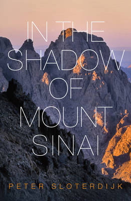 In the Shadow of Mount Sinai by Peter Sloterdijk