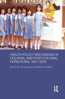 Health Policy and Disease in Colonial and Post-Colonial Hong Kong, 1841-2003 book