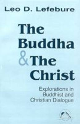 The Buddha and the Christ by Leo D. Lefebure
