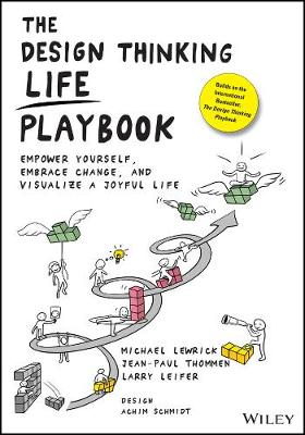 The Design Thinking Life Playbook: Empower Yourself, Embrace Change, and Visualize a Joyful Life by Michael Lewrick