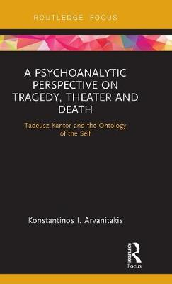 A Psychoanalytic Perspective on Tragedy, Theater and Death: Tadeusz Kantor and the Ontology of the Self book