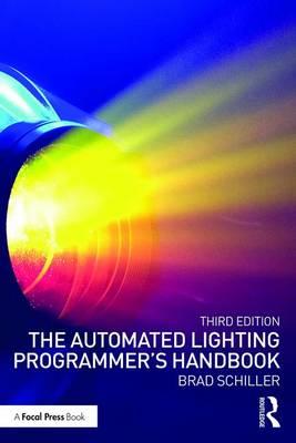 The Automated Lighting Programmer's Handbook by Brad Schiller