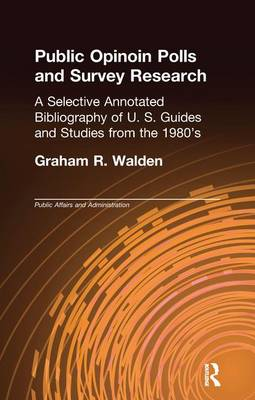 Public Opinion Polls and Survey Research: A Selective Annotated Bibliography of U. S. Guides & Studies from the 1980s book