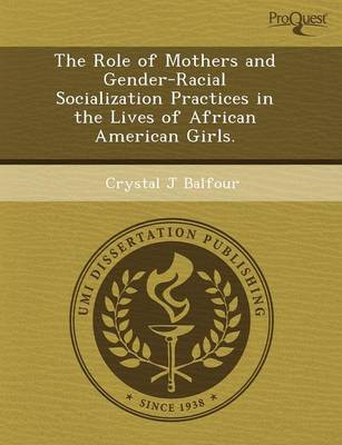 The Role of Mothers and Gender-Racial Socialization Practices in the Lives of African American Girls by Jing (Peter) Jin