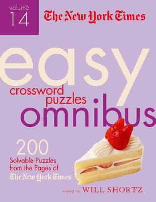 The New York Times Easy Crossword Puzzle Omnibus Volume 14: 200 Solvable Puzzles from the Pages of The New York Times by The New York Times