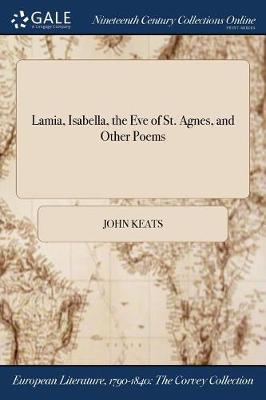 Lamia, Isabella, the Eve of St. Agnes, and Other Poems by John Keats