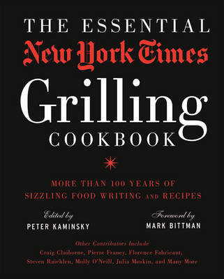 The Essential New York Times Grilling Cookbook by Peter Kaminsky