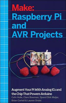 Raspberry Pi and AVR Projects by Cefn Hoile