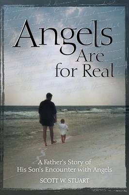 Angels Are for Real by Scott W Stuart