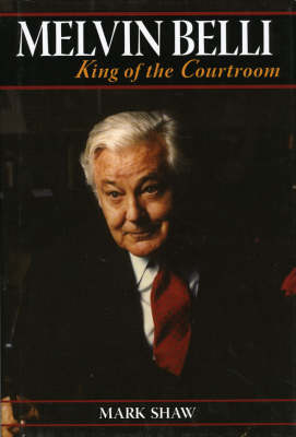 Melvin Belli: King of the Court Room by Mark Shaw