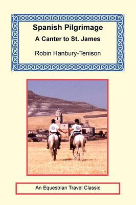 Spanish Pilgrimage - A Canter to Saint James by Robin Hanbury-Tenison