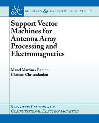 Support Vector Machines for Antenna Array Processing and Electromagnetics by Christos Christodoulou