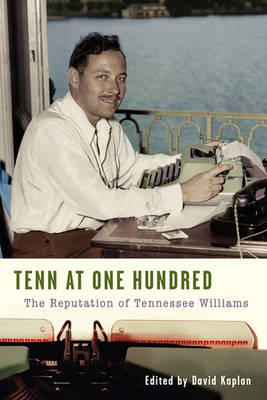 Tenn at One Hundred: The Reputation of Tennessee Williams by Senior Labor Market Specialist David Kaplan