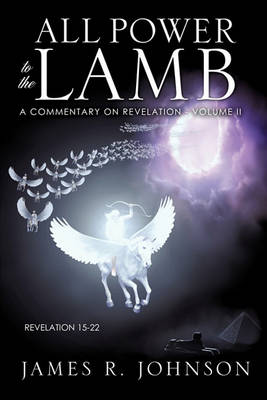 All Power to the Lamb by James R Johnson