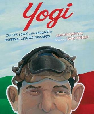 Yogi: The Life, Loves, and Language of Baseball Legend Yogi Berra by Barb Rosenstock