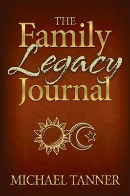 Family Legacy Journal by Michael Tanner