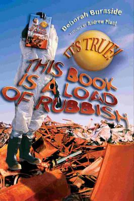 It's True! This Book is a Load of Rubbish (14) by Deborah Burnside