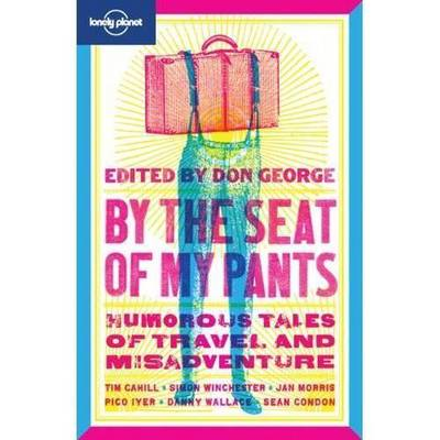By the Seat of My Pants: Humorous Tales of Travel and Misadventure by Simon Winchester