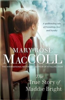 The True Story of Maddie Bright by Mary-Rose MacColl