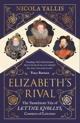 Elizabeth's Rival: The Tumultuous Tale of Lettice Knollys, Countess of Leicester book