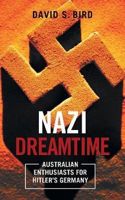 The Nazi Dreamtime by David Bird