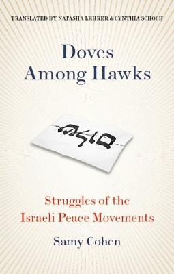 Doves Among Hawks: Struggles of the Israeli Peace Movements by Samy Cohen