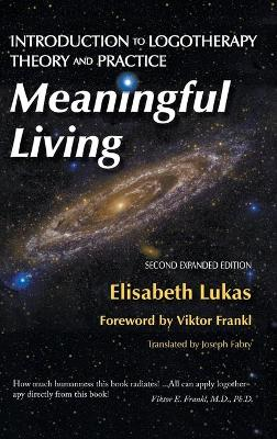 Meaningful Living: Introduction to Logotherapy Theory and Practice by Elisabeth S Lukas