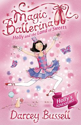 Holly and the Land of Sweets by CBE Darcey Bussell