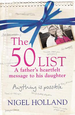 The 50 List: - A Father's Heartfelt Message to his Daughter by Nigel Holland