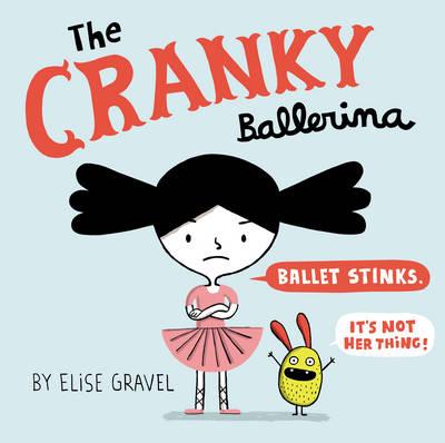 Cranky Ballerina by Elise Gravel