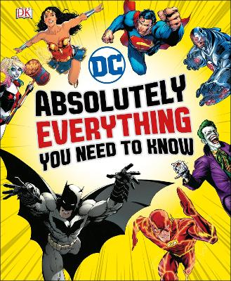 DC Comics Absolutely Everything You Need To Know by Liz Marsham