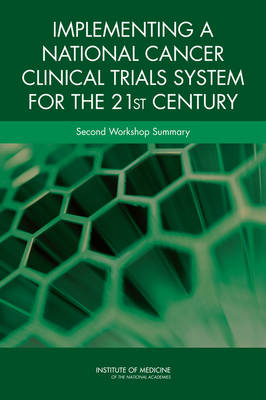 Implementing a National Cancer Clinical Trials System for the 21st Century by An American Society of Clinical Oncology and Institute of Medicine Workshop
