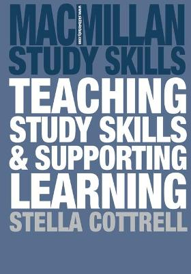 Teaching Study Skills and Supporting Learning by Stella Cottrell