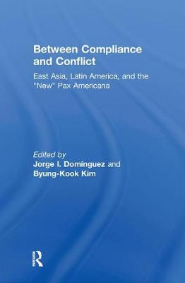 Between Compliance and Conflict by Jorge I. Dominguez