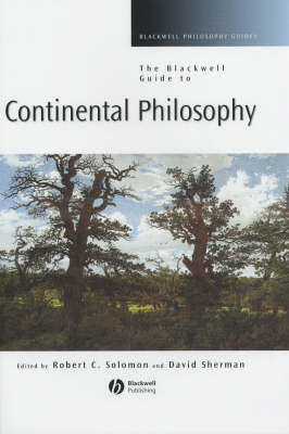 The Blackwell Guide to Continental Philosophy by Robert Solomon
